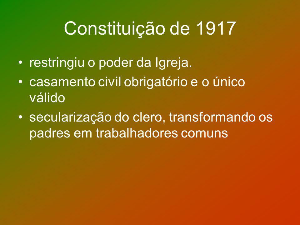 Constituição de 1917 restringiu o poder da Igreja. casamento civil obrigatório e o único válido secularização do clero, transformando os padres em tra