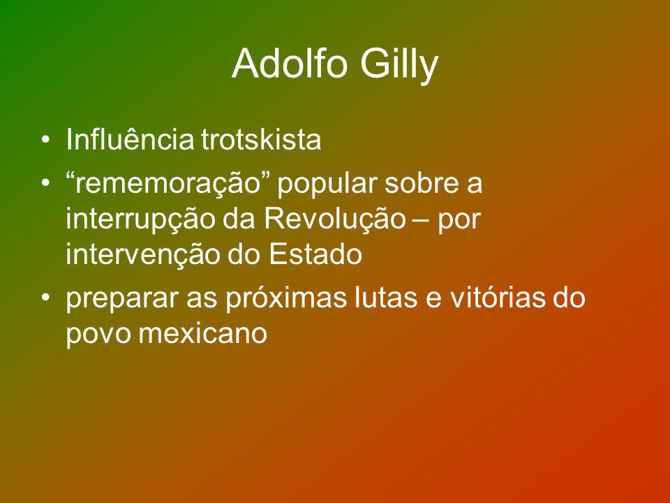 Adolfo Gilly Influência trotskista rememoração popular sobre a interrupção da Revolução – por intervenção do Estado preparar as próximas lutas e vitór
