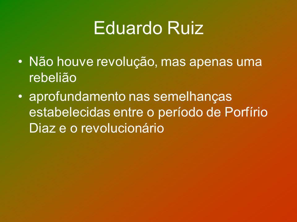 Eduardo Ruiz Não houve revolução, mas apenas uma rebelião aprofundamento nas semelhanças estabelecidas entre o período de Porfírio Diaz e o revolucion