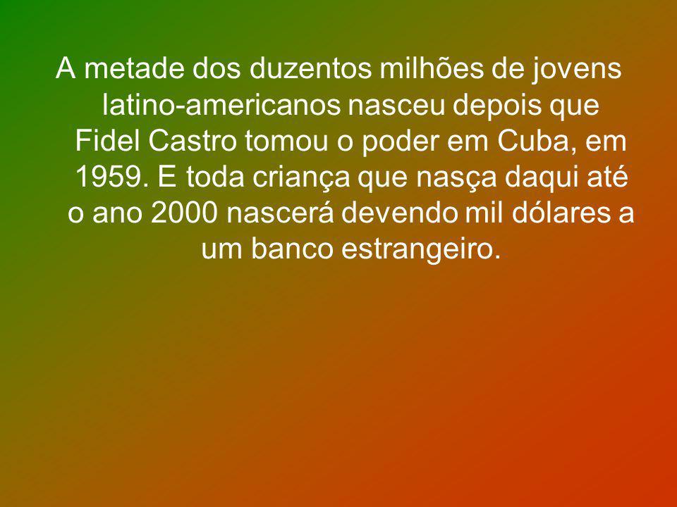 A metade dos duzentos milhões de jovens latino-americanos nasceu depois que Fidel Castro tomou o poder em Cuba, em 1959. E toda criança que nasça daqu