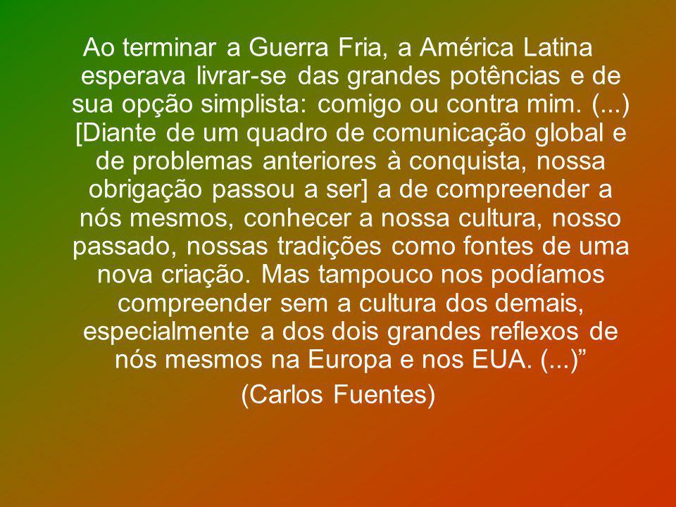 Ao terminar a Guerra Fria, a América Latina esperava livrar-se das grandes potências e de sua opção simplista: comigo ou contra mim. (...) [Diante de