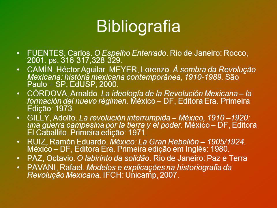 Bibliografia FUENTES, Carlos. O Espelho Enterrado. Rio de Janeiro: Rocco, 2001. ps. 316-317;328-329. CAMÍN, Héctor Aguilar. MEYER, Lorenzo. À sombra d