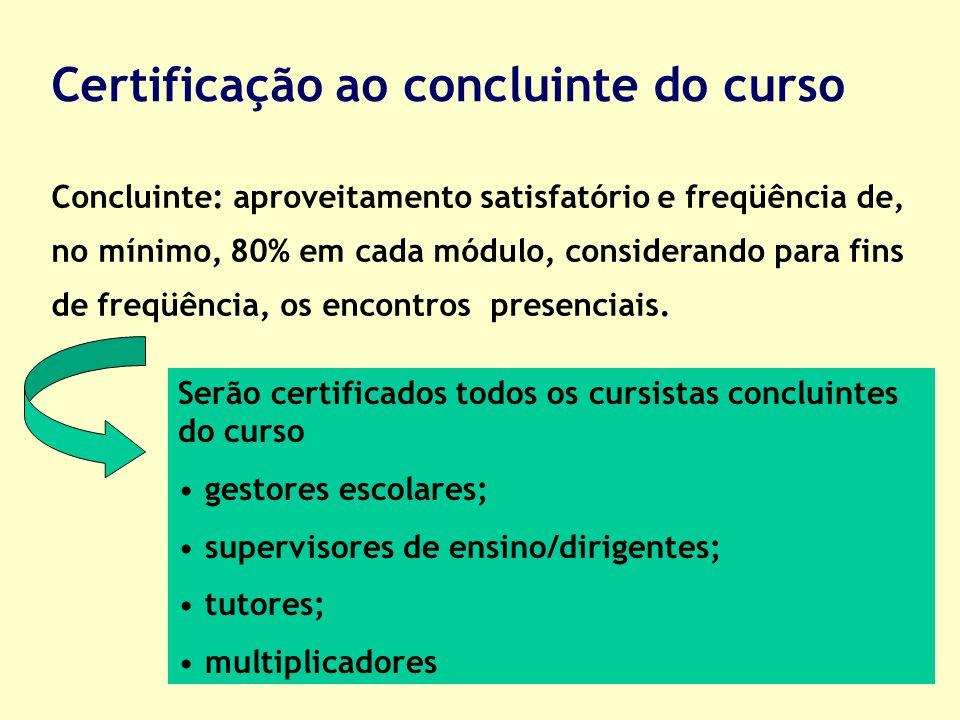 Certificação ao concluinte do curso Concluinte: aproveitamento satisfatório e freqüência de, no mínimo, 80% em cada módulo, considerando para fins de freqüência, os encontros presenciais.
