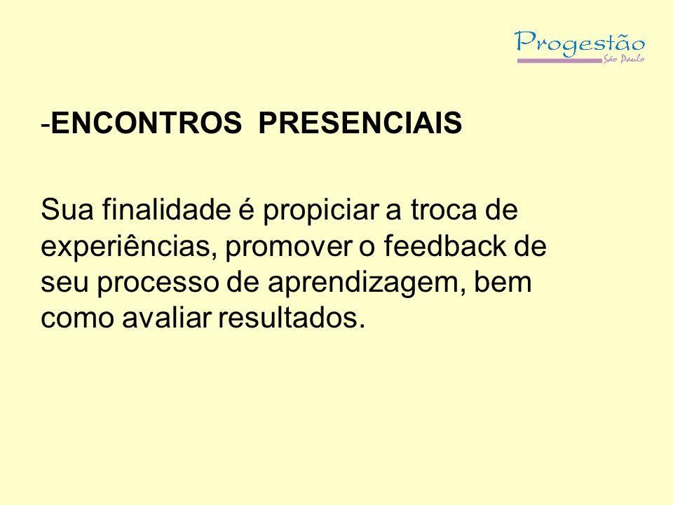 -ENCONTROS PRESENCIAIS Sua finalidade é propiciar a troca de experiências, promover o feedback de seu processo de aprendizagem, bem como avaliar resultados.