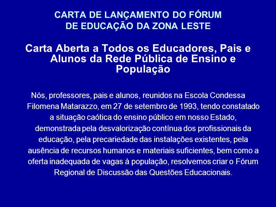 CARTA DE LANÇAMENTO DO FÓRUM DE EDUCAÇÃO DA ZONA LESTE Carta Aberta a Todos os Educadores, Pais e Alunos da Rede Pública de Ensino e População Nós, pr