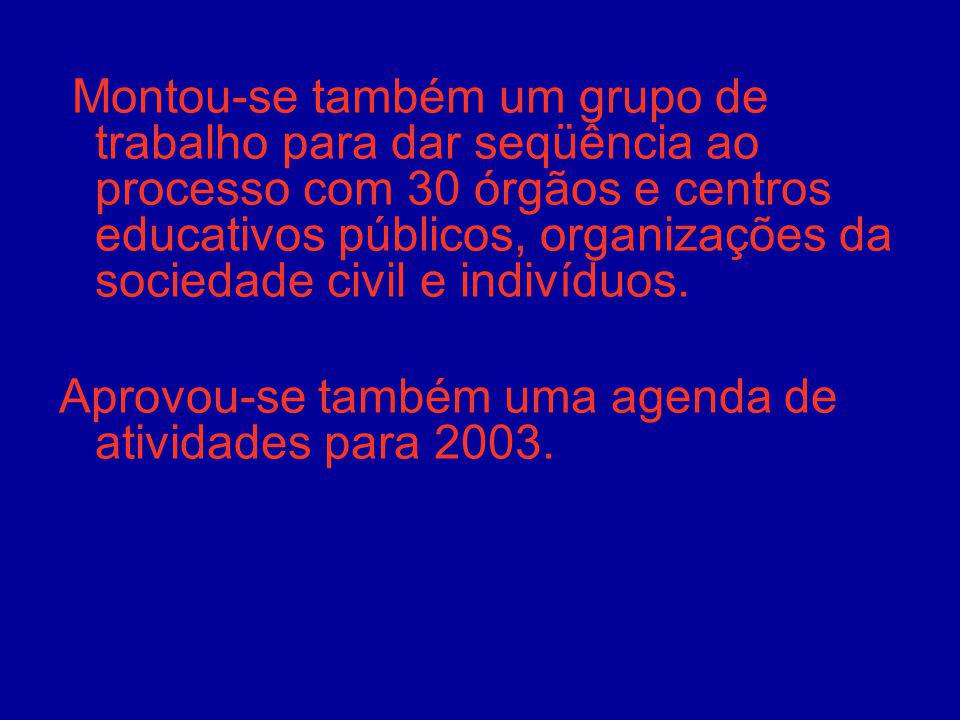 Montou-se também um grupo de trabalho para dar seqüência ao processo com 30 órgãos e centros educativos públicos, organizações da sociedade civil e in