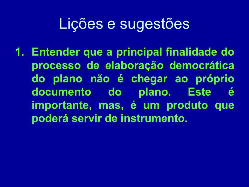 Lições e sugestões 1.Entender que a principal finalidade do processo de elaboração democrática do plano não é chegar ao próprio documento do plano. Es