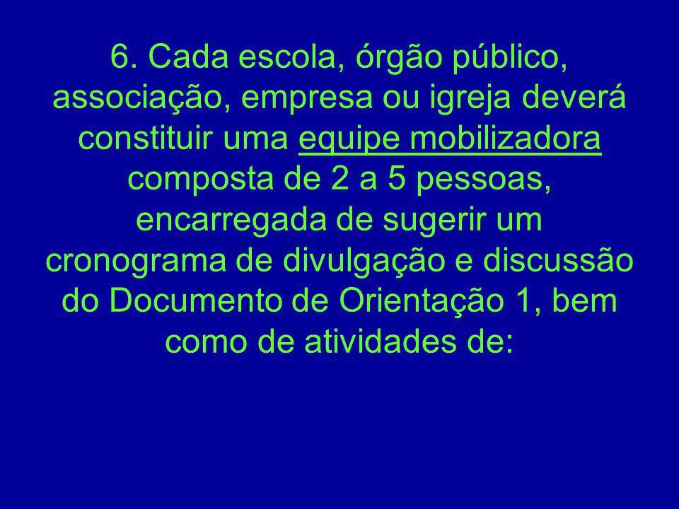 6. Cada escola, órgão público, associação, empresa ou igreja deverá constituir uma equipe mobilizadora composta de 2 a 5 pessoas, encarregada de suger