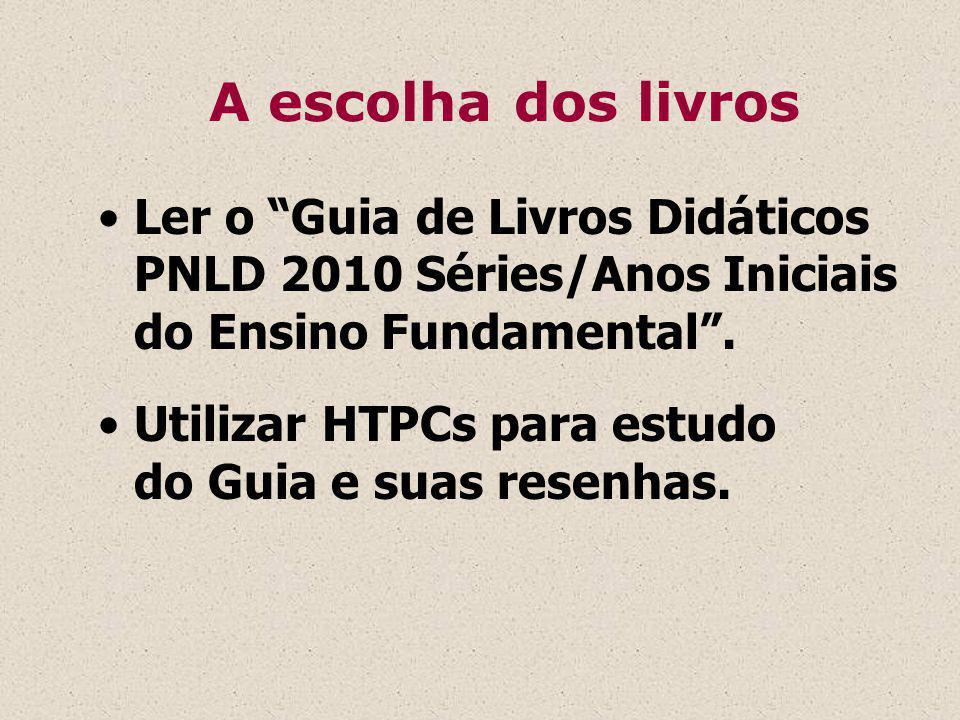 A escolha dos livros Ler o Guia de Livros Didáticos PNLD 2010 Séries/Anos Iniciais do Ensino Fundamental.
