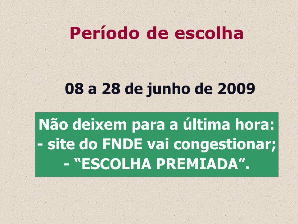 Período de escolha 08 a 28 de junho de 2009 Não deixem para a última hora: - site do FNDE vai congestionar; - ESCOLHA PREMIADA.