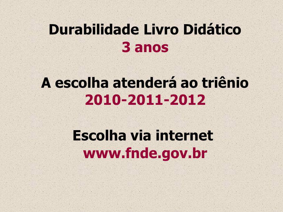 Durabilidade Livro Didático 3 anos A escolha atenderá ao triênio 2010-2011-2012 Escolha via internet www.fnde.gov.br