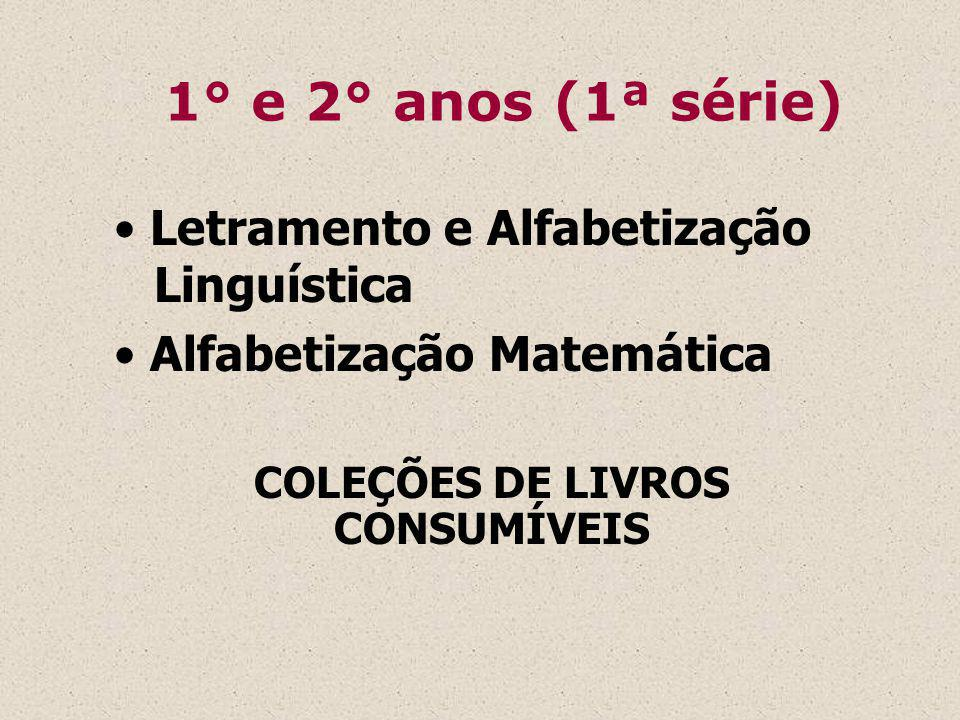 1° e 2° anos (1ª série) Letramento e Alfabetização Linguística Alfabetização Matemática COLEÇÕES DE LIVROS CONSUMÍVEIS