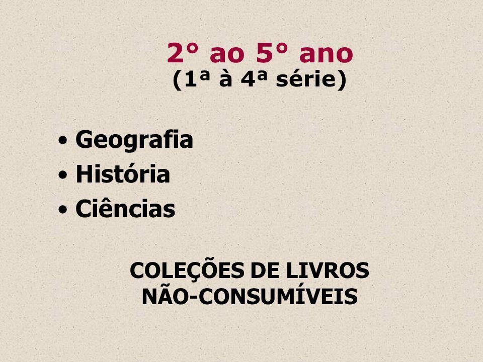 Geografia História Ciências COLEÇÕES DE LIVROS NÃO-CONSUMÍVEIS 2° ao 5° ano (1ª à 4ª série)