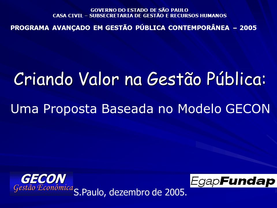 GECON Gestão Econômica Apresentação 1) Criação de Valor na Gestão Pública 2) Fatores Críticos na Adição de Valor 3) O Modelo GECON.