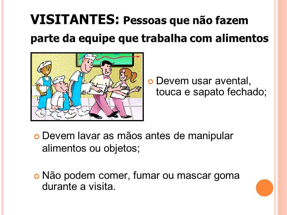 VISITANTES: Pessoas que não fazem parte da equipe que trabalha com alimentos Devem lavar as mãos antes de manipular alimentos ou objetos; Não podem co