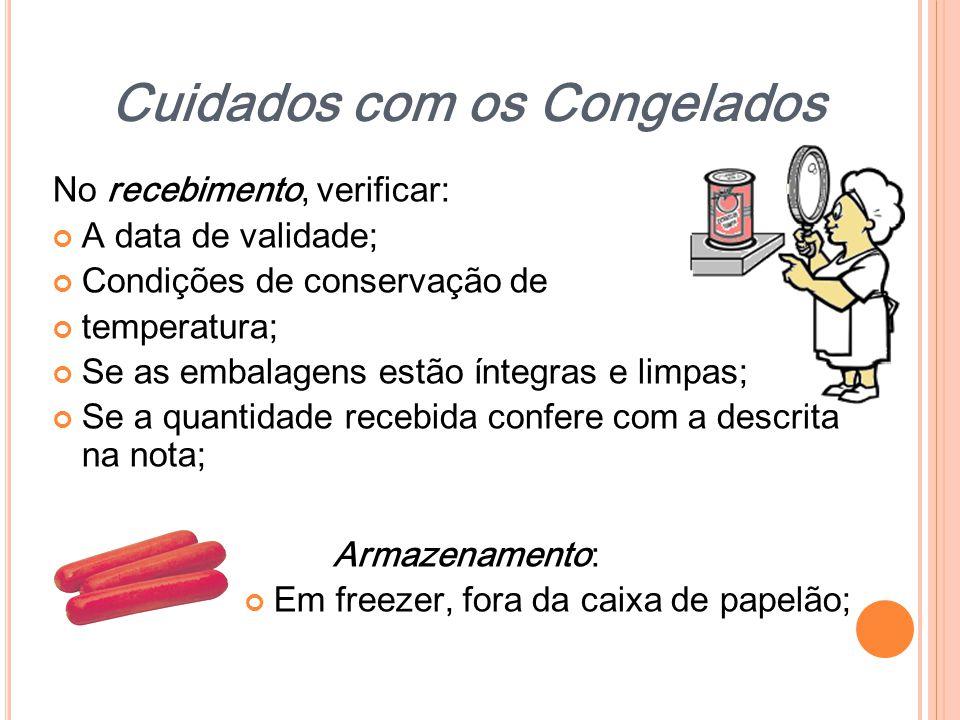 Cuidados com os Congelados No recebimento, verificar: A data de validade; Condições de conservação de temperatura; Se as embalagens estão íntegras e l