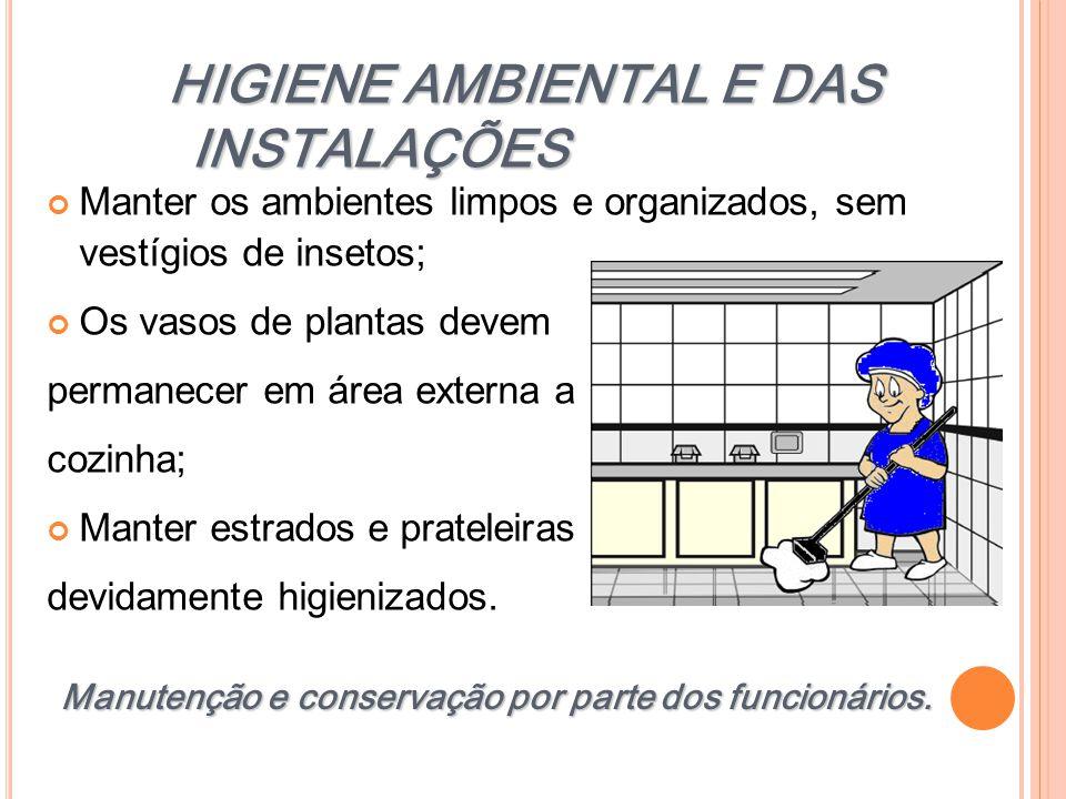 Manutenção e conservação por parte dos funcionários. HIGIENE AMBIENTAL E DAS INSTALAÇÕES Manter os ambientes limpos e organizados, sem vestígios de in