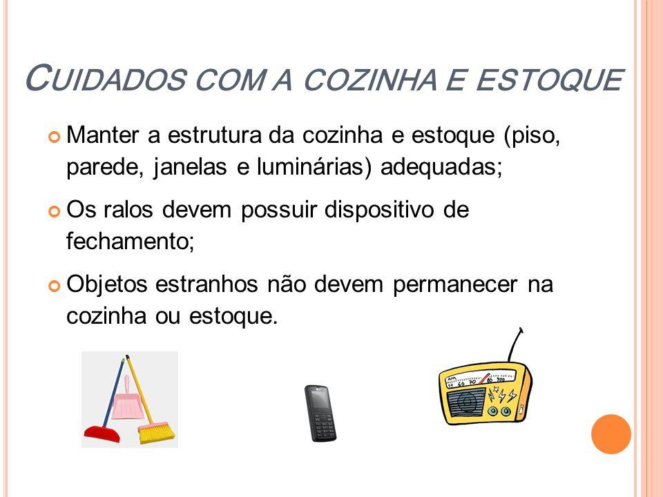 C UIDADOS COM A COZINHA E ESTOQUE Manter a estrutura da cozinha e estoque (piso, parede, janelas e luminárias) adequadas; Os ralos devem possuir dispo