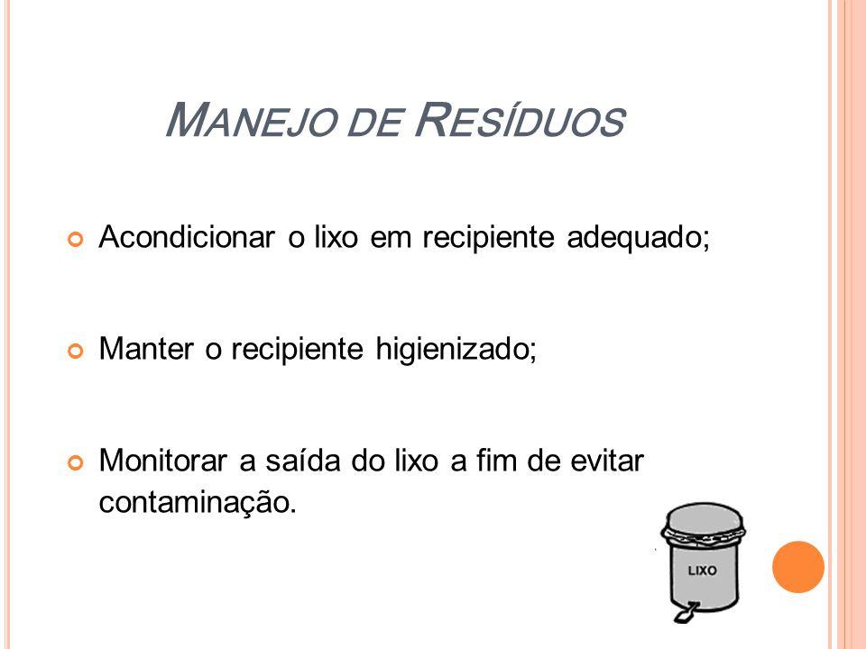 M ANEJO DE R ESÍDUOS Acondicionar o lixo em recipiente adequado; Manter o recipiente higienizado; Monitorar a saída do lixo a fim de evitar contaminaç