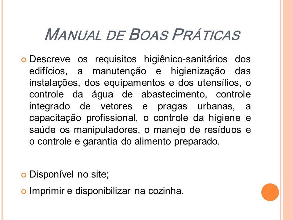 M ANUAL DE B OAS P RÁTICAS Descreve os requisitos higiênico-sanitários dos edifícios, a manutenção e higienização das instalações, dos equipamentos e