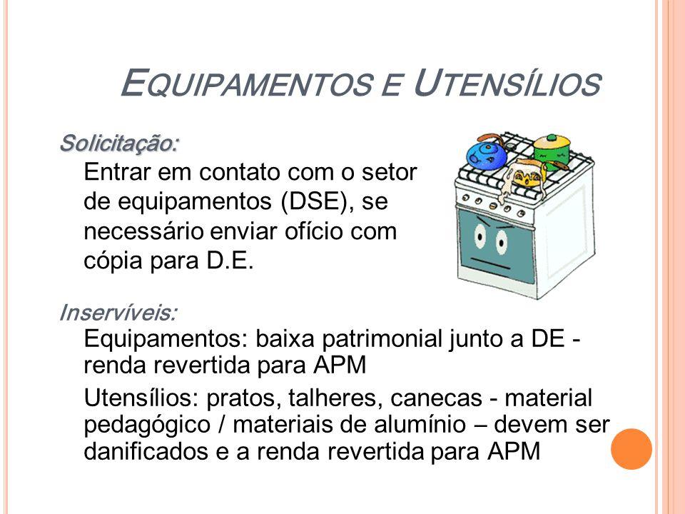 E QUIPAMENTOS E U TENSÍLIOS Solicitação: Solicitação: Entrar em contato com o setor de equipamentos (DSE), se necessário enviar ofício com cópia para