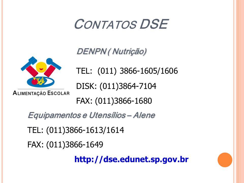 C ONTATOS DSE DENPN ( Nutrição) TEL: (011) 3866-1605/1606 DISK: (011)3864-7104 FAX: (011)3866-1680 Equipamentos e Utensílios – Alene TEL: (011)3866-16
