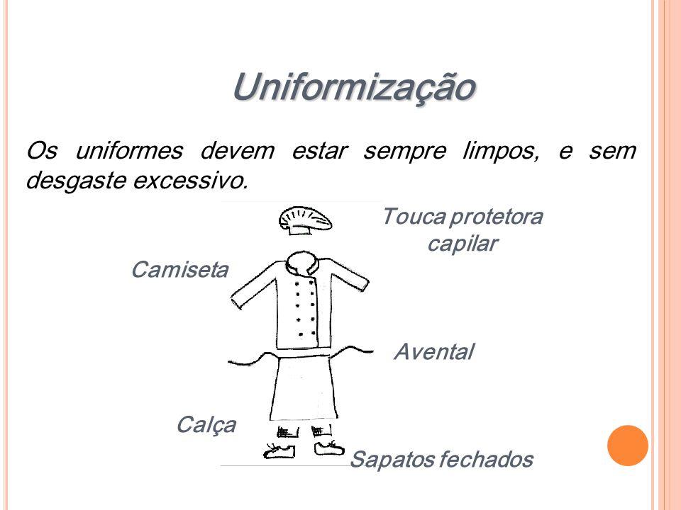 Uniformização Os uniformes devem estar sempre limpos, e sem desgaste excessivo. Avental Sapatos fechados Touca protetora capilar Calça Camiseta