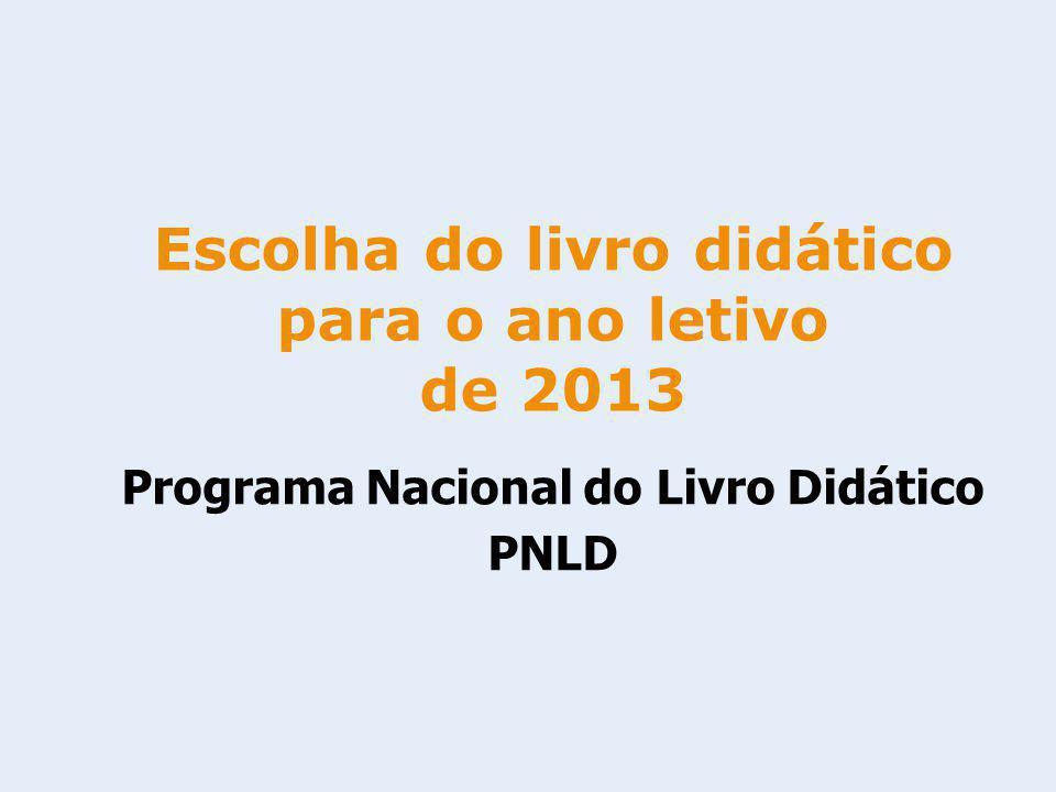 Escolha do livro didático para o ano letivo de 2013 Programa Nacional do Livro Didático PNLD