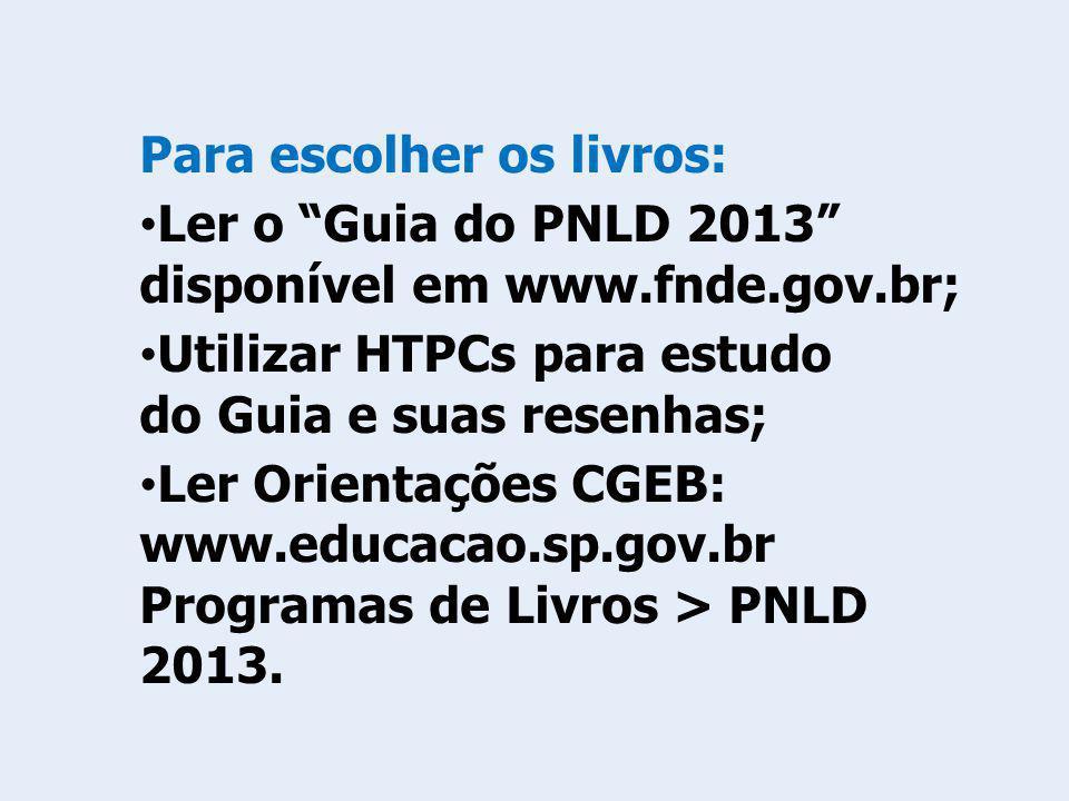 Para escolher os livros: Ler o Guia do PNLD 2013 disponível em www.fnde.gov.br; Utilizar HTPCs para estudo do Guia e suas resenhas; Ler Orientações CG