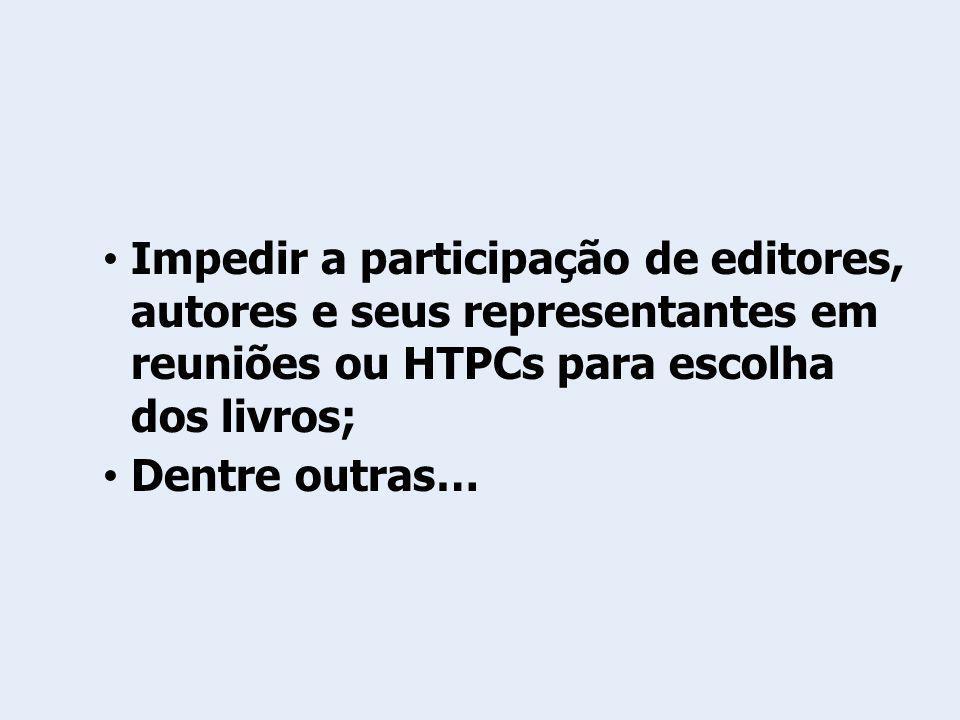 Impedir a participação de editores, autores e seus representantes em reuniões ou HTPCs para escolha dos livros; Dentre outras…