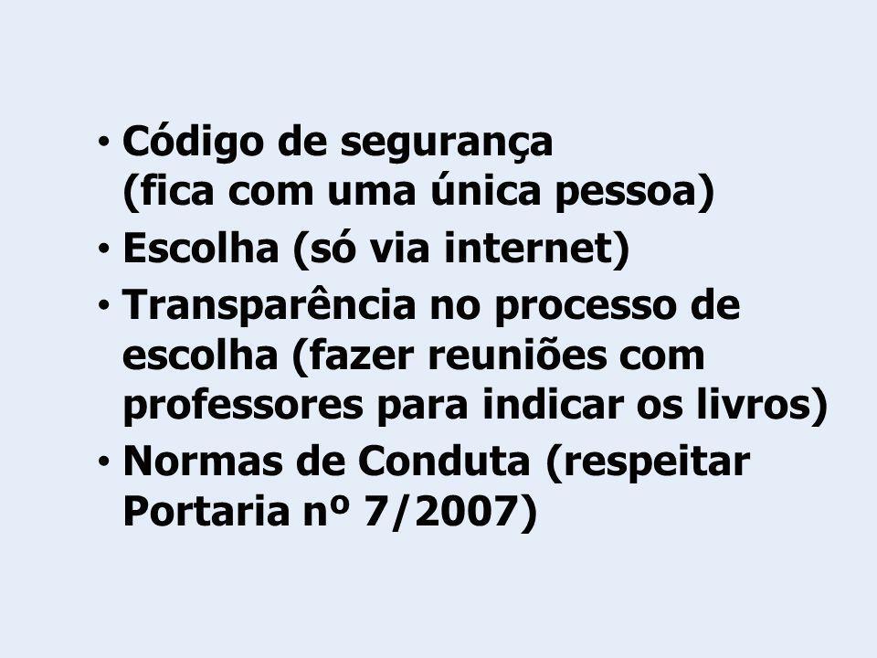 Código de segurança (fica com uma única pessoa) Escolha (só via internet) Transparência no processo de escolha (fazer reuniões com professores para in