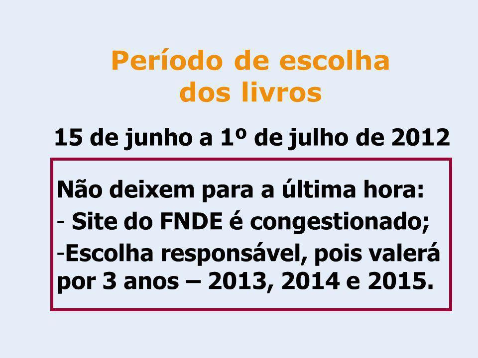 Período de escolha dos livros 15 de junho a 1º de julho de 2012 Não deixem para a última hora: - Site do FNDE é congestionado; -Escolha responsável, p