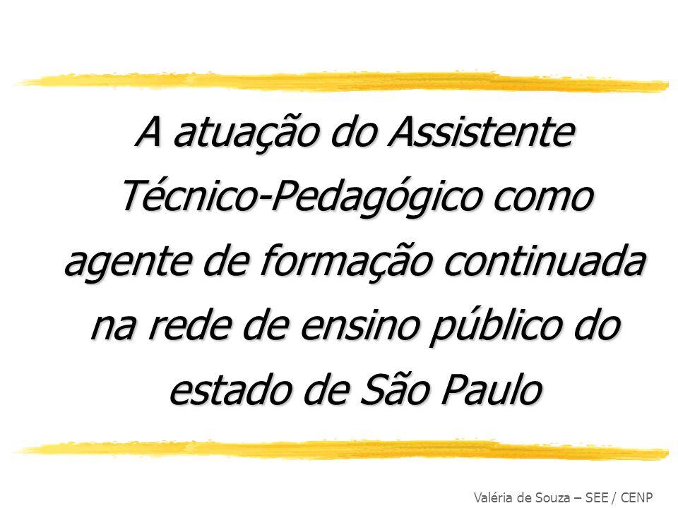 Valéria de Souza – SEE / CENP A atuação do Assistente Técnico-Pedagógico como agente de formação continuada na rede de ensino público do estado de São