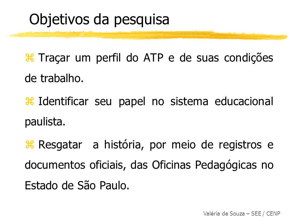 Valéria de Souza – SEE / CENP z Há fissuras no processo identitário dos ATP, que se vêem mais como executores dos programas de formação, limitados a atender e executar as políticas educacionais propostas em nível central.