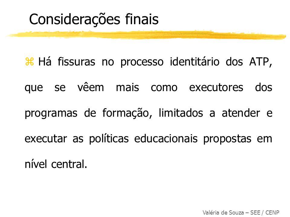 Valéria de Souza – SEE / CENP z Há fissuras no processo identitário dos ATP, que se vêem mais como executores dos programas de formação, limitados a a