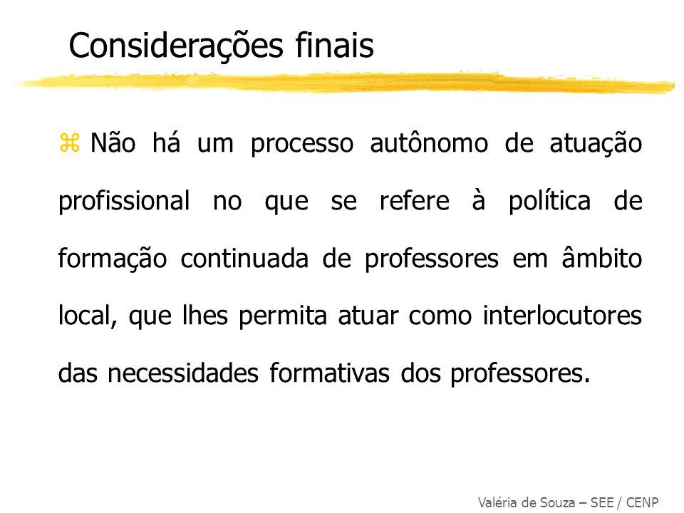 Valéria de Souza – SEE / CENP z Não há um processo autônomo de atuação profissional no que se refere à política de formação continuada de professores
