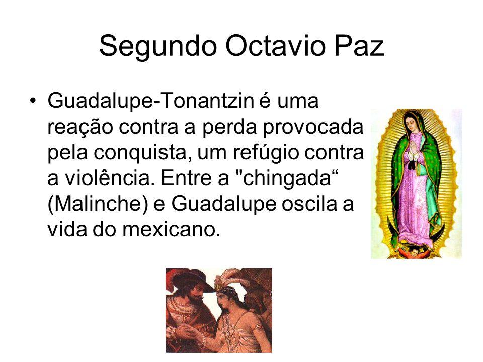 Segundo Octavio Paz Guadalupe-Tonantzin é uma reação contra a perda provocada pela conquista, um refúgio contra a violência.
