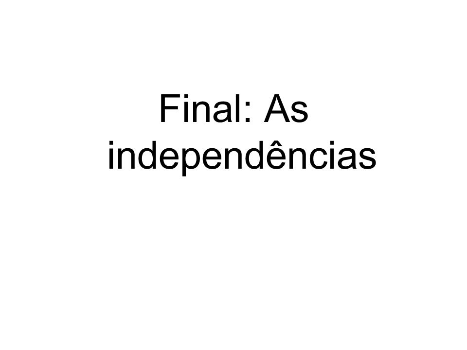 Final: As independências