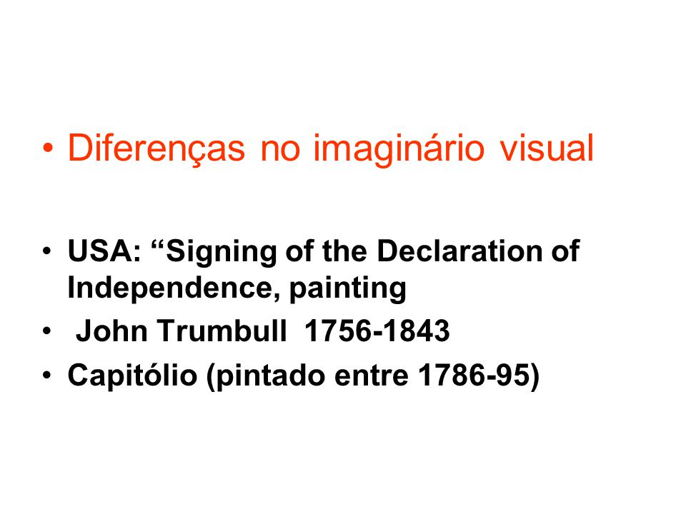 Diferenças no imaginário visual USA: Signing of the Declaration of Independence, painting John Trumbull 1756-1843 Capitólio (pintado entre 1786-95)