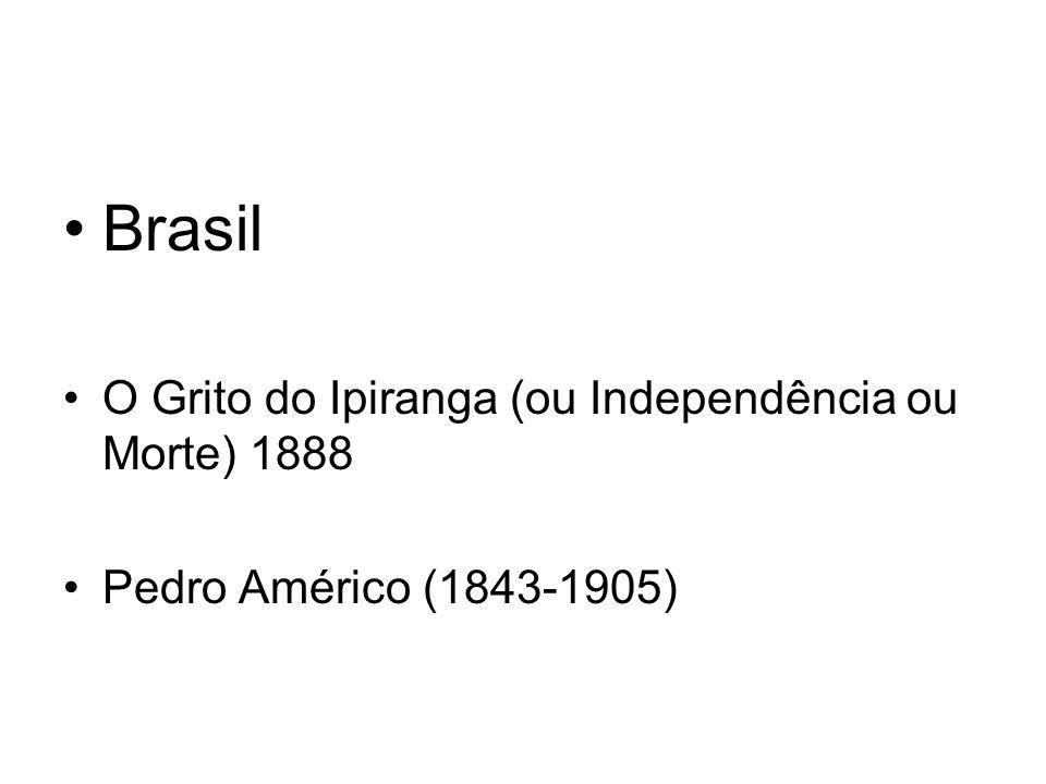Brasil O Grito do Ipiranga (ou Independência ou Morte) 1888 Pedro Américo (1843-1905)