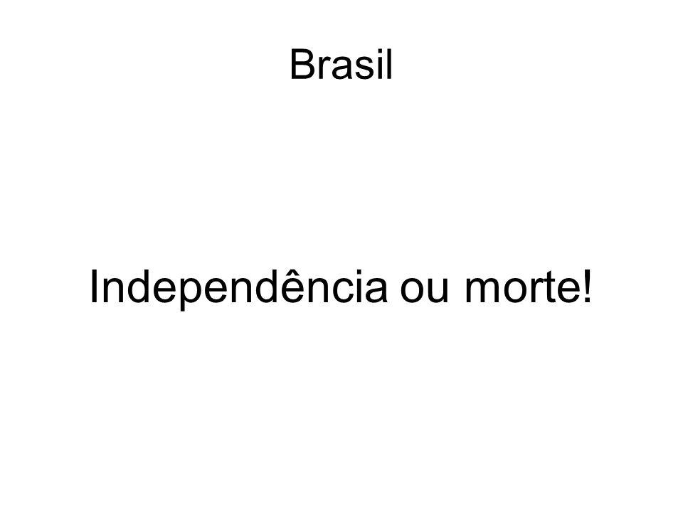 Brasil Independência ou morte!
