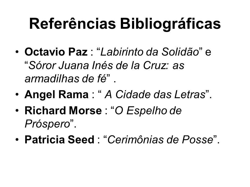 Referências Bibliográficas Octavio Paz : Labirinto da Solidão eSóror Juana Inés de la Cruz: as armadilhas de fé.