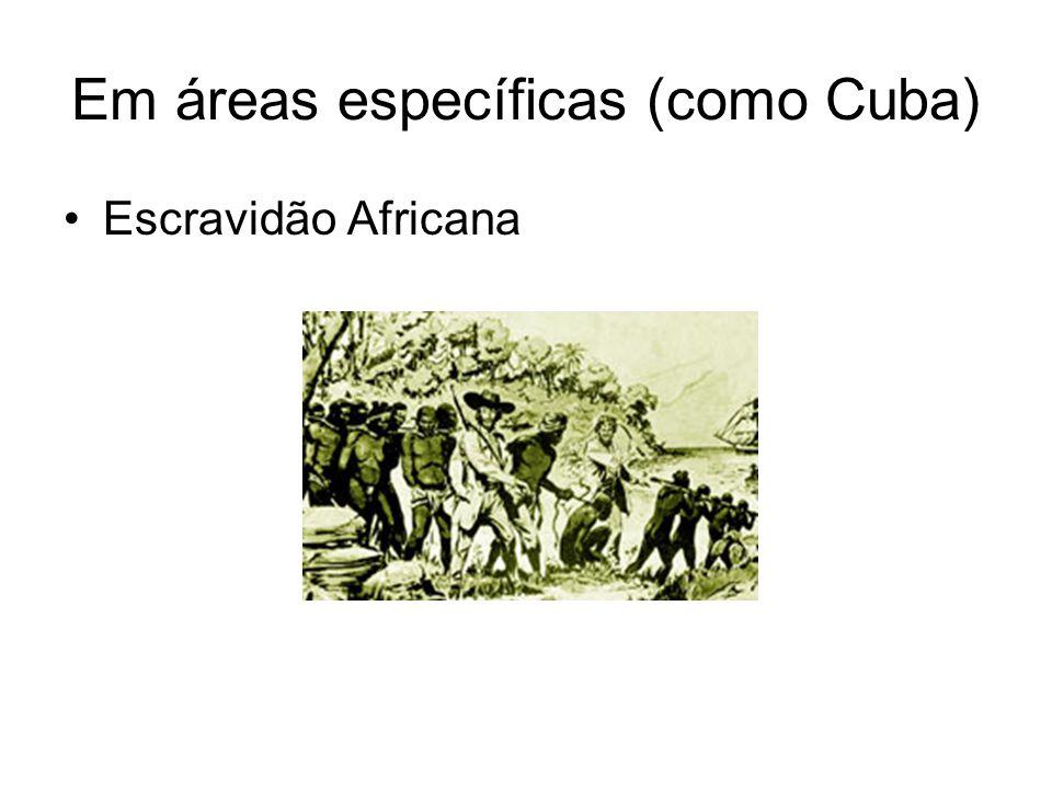 Em áreas específicas (como Cuba) Escravidão Africana