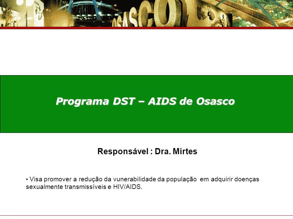 Prefeitura do Município de Osasco Secretaria de Saúde Prestação de Contas – 4° Trimestre 2007 Programa DST – AIDS de Osasco Visa promover a redução da