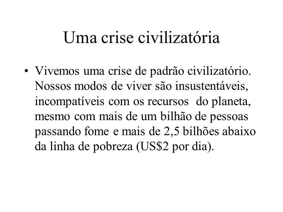 Uma crise civilizatória Vivemos uma crise de padrão civilizatório.