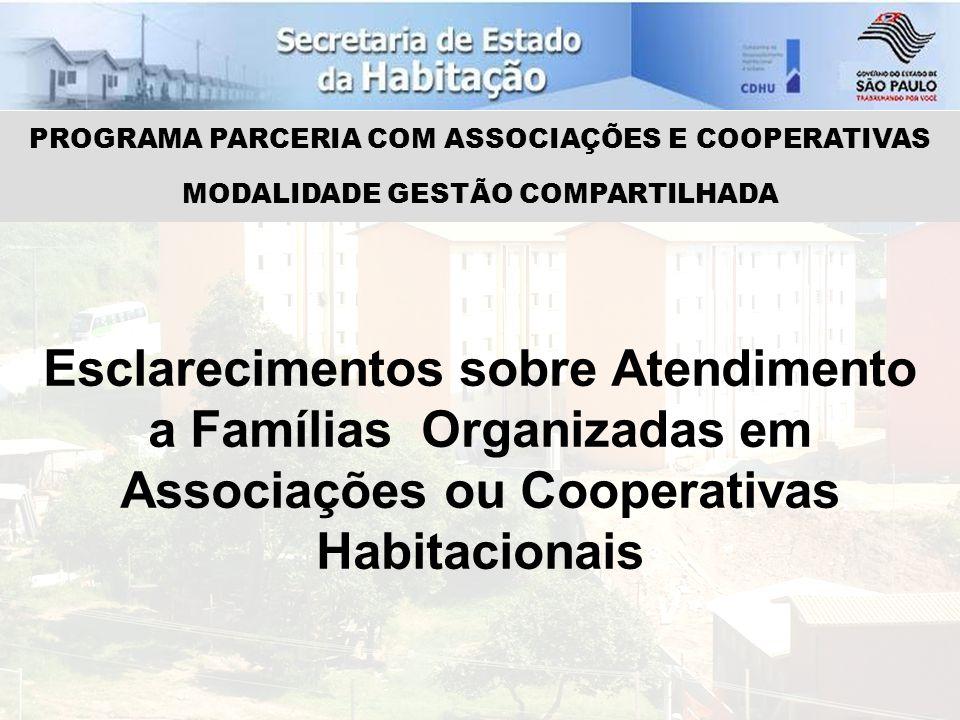 Esclarecimentos sobre Atendimento a Famílias Organizadas em Associações ou Cooperativas Habitacionais PROGRAMA PARCERIA COM ASSOCIAÇÕES E COOPERATIVAS MODALIDADE GESTÃO COMPARTILHADA
