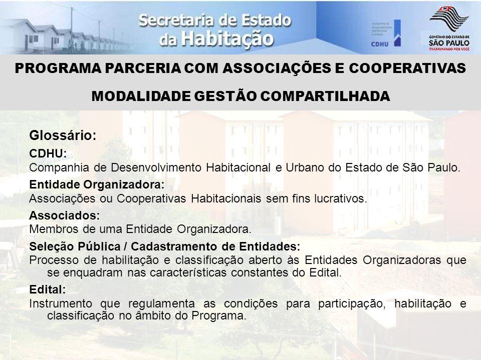 PROGRAMA PARCERIA COM ASSOCIAÇÕES E COOPERATIVAS MODALIDADE GESTÃO COMPARTILHADA Glossário: CDHU: Companhia de Desenvolvimento Habitacional e Urbano do Estado de São Paulo.