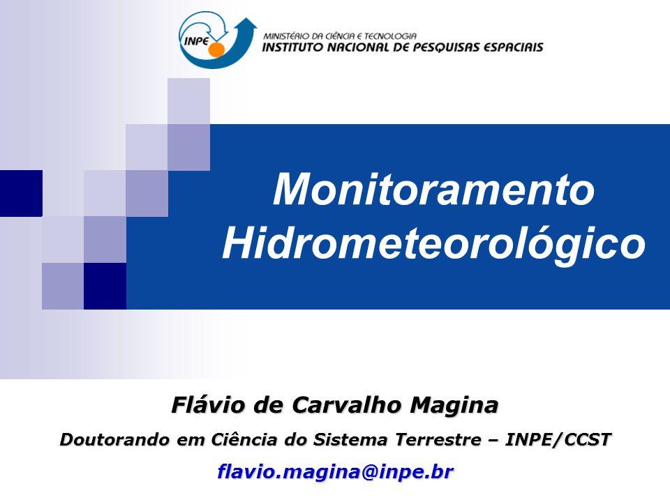 Monitoramento Hidrometeorológico Flávio de Carvalho Magina Doutorando em Ciência do Sistema Terrestre – INPE/CCST flavio.magina@inpe.br