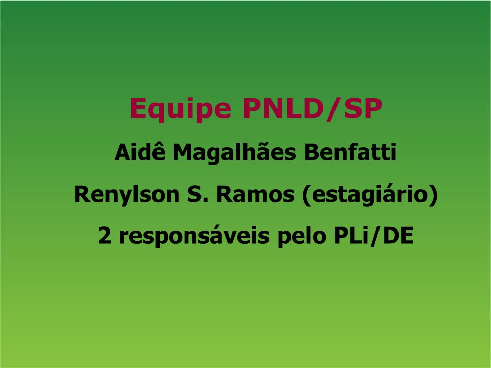 Equipe PNLD/SP Aidê Magalhães Benfatti Renylson S. Ramos (estagiário) 2 responsáveis pelo PLi/DE