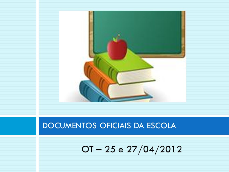 OT – 25 e 27/04/2012 DOCUMENTOS OFICIAIS DA ESCOLA